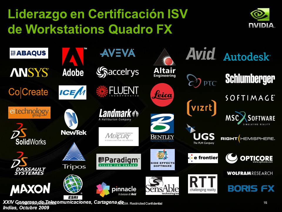 © NVIDIA Corporation 2008NVIDIA Restricted Confidential 15 Liderazgo en Certificación ISV de Workstations Quadro FX XXIV Congreso de Telecomunicacione