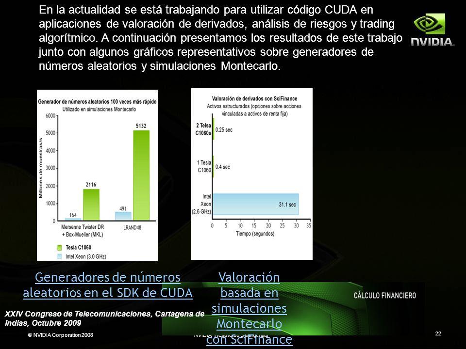 © NVIDIA Corporation 2008NVIDIA Restricted Confidential 22 En la actualidad se está trabajando para utilizar código CUDA en aplicaciones de valoración