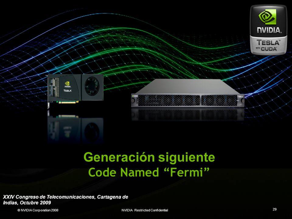 © NVIDIA Corporation 2008NVIDIA Restricted Confidential 29 Generación siguiente Code Named Fermi XXIV Congreso de Telecomunicaciones, Cartagena de Ind