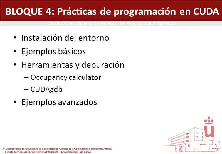 CURSO DE PROGRAMACIÓN PARALELA EN PROCESADORES GRÁFICOS BLOQUE 4: Prácticas de programación en CUDA Instalación del entorno Ejemplos básicos Herramien