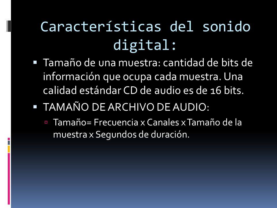 Características del sonido digital: Tamaño de una muestra: cantidad de bits de información que ocupa cada muestra. Una calidad estándar CD de audio es