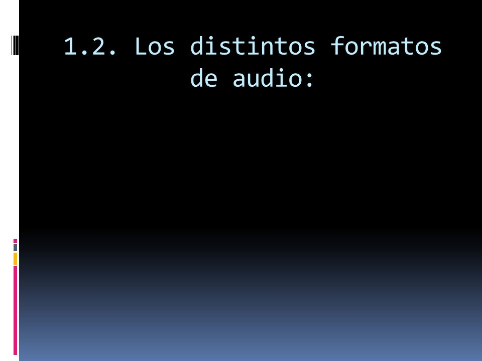 1.2. Los distintos formatos de audio: