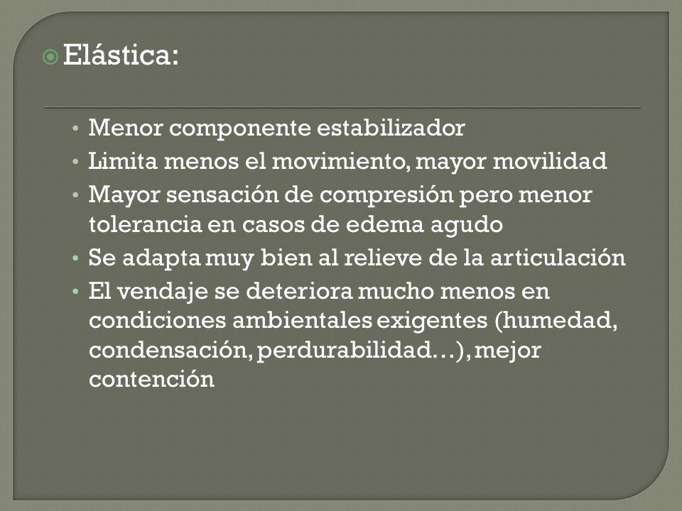 Elástica: Menor componente estabilizador Limita menos el movimiento, mayor movilidad Mayor sensación de compresión pero menor tolerancia en casos de e