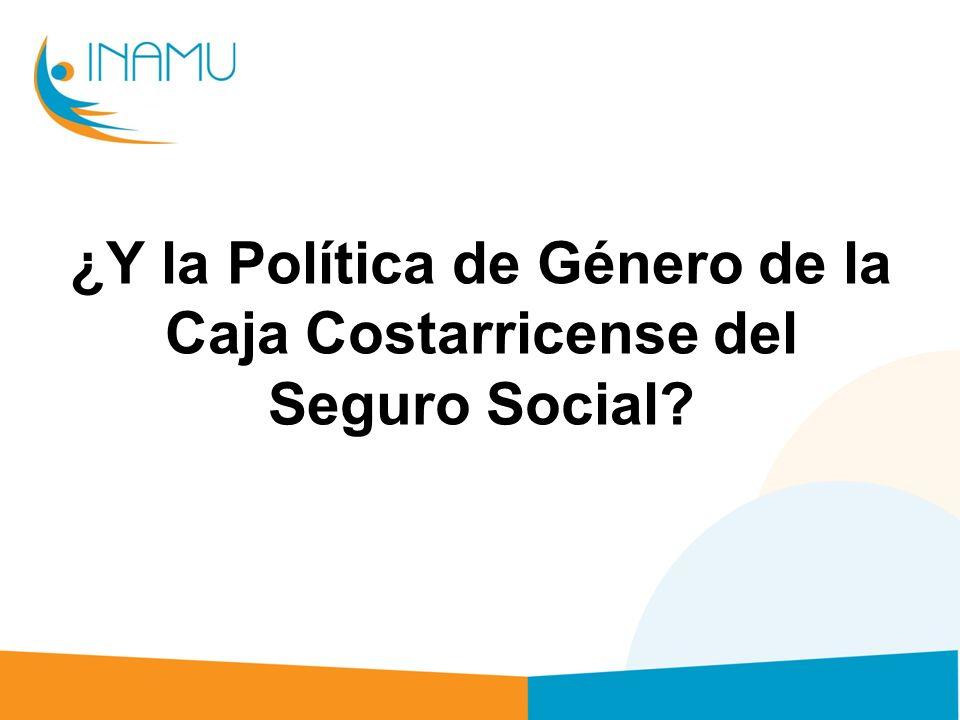 ¿Y la Política de Género de la Caja Costarricense del Seguro Social?
