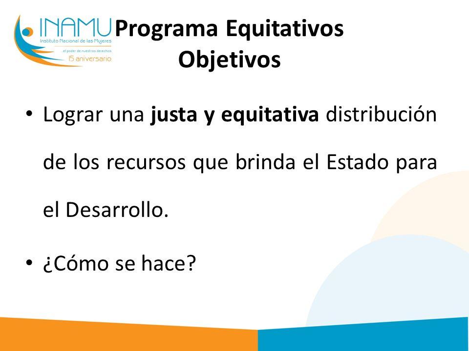 Programa Equitativos Objetivos Lograr una justa y equitativa distribución de los recursos que brinda el Estado para el Desarrollo.