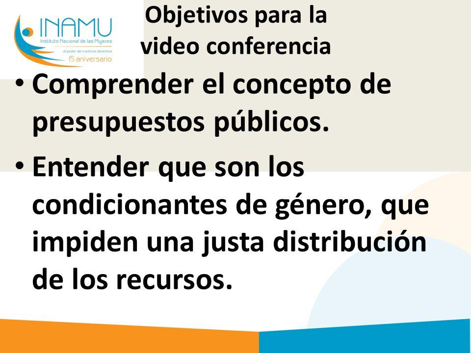 Objetivos para la video conferencia Comprender el concepto de presupuestos públicos.