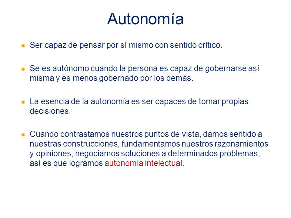 Autonomía Ser capaz de pensar por sí mismo con sentido crítico.