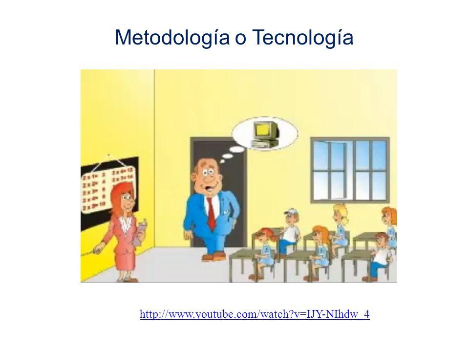 Metodología o Tecnología http://www.youtube.com/watch?v=IJY-NIhdw_4
