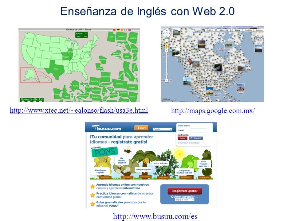 http://www.xtec.net/~ealonso/flash/usa3e.html http://maps.google.com.mx/ http://www.busuu.com/es Enseñanza de Inglés con Web 2.0