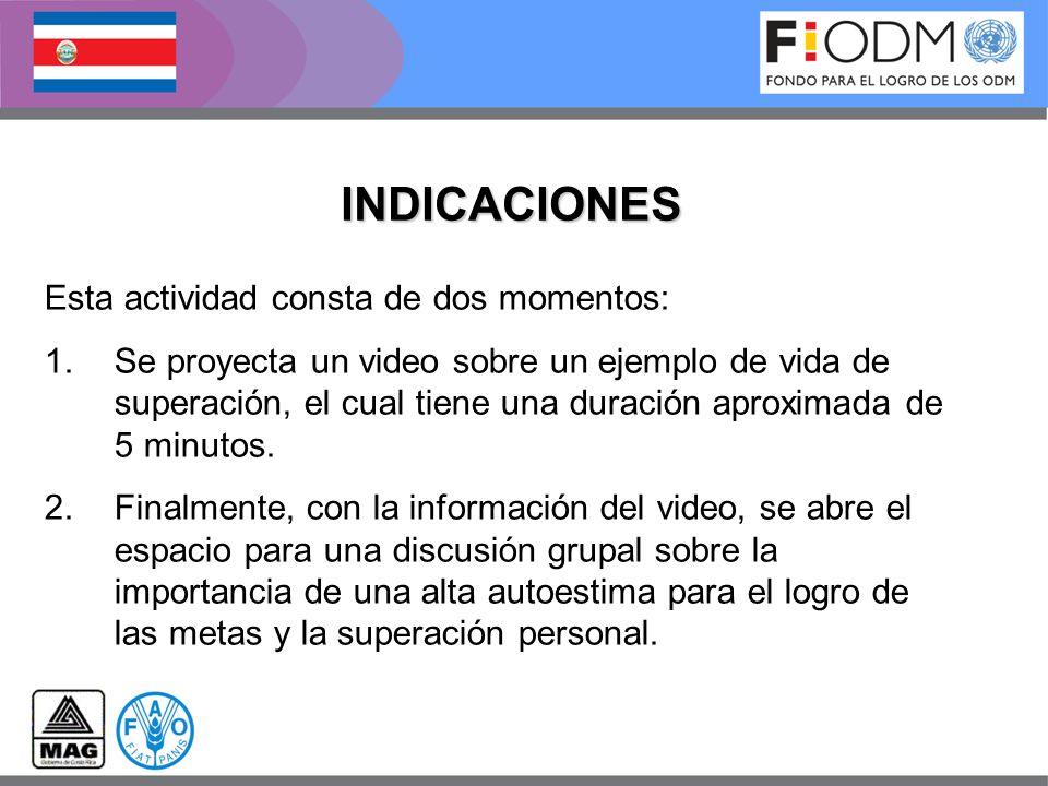 INDICACIONES Esta actividad consta de dos momentos: 1.Se proyecta un video sobre un ejemplo de vida de superación, el cual tiene una duración aproxima