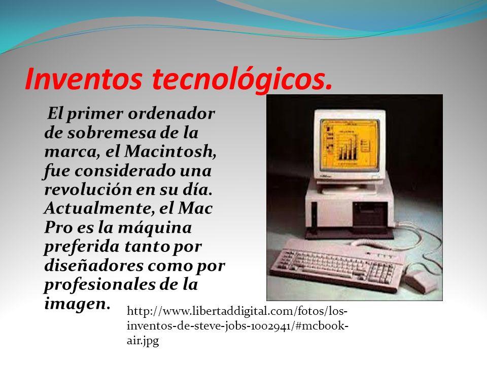 Inventos tecnológicos. El primer ordenador de sobremesa de la marca, el Macintosh, fue considerado una revolución en su día. Actualmente, el Mac Pro e