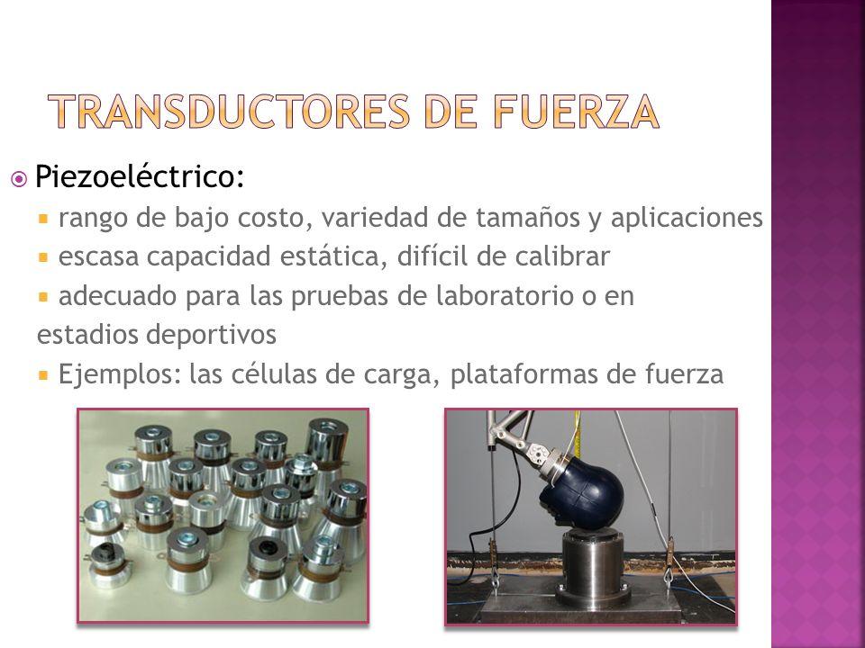 Piezoeléctrico: rango de bajo costo, variedad de tamaños y aplicaciones escasa capacidad estática, difícil de calibrar adecuado para las pruebas de la