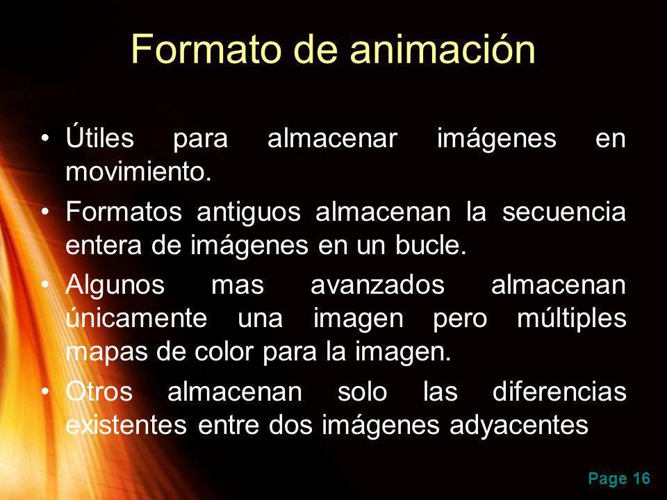 Page 16 Formato de animación Útiles para almacenar imágenes en movimiento. Formatos antiguos almacenan la secuencia entera de imágenes en un bucle. Al