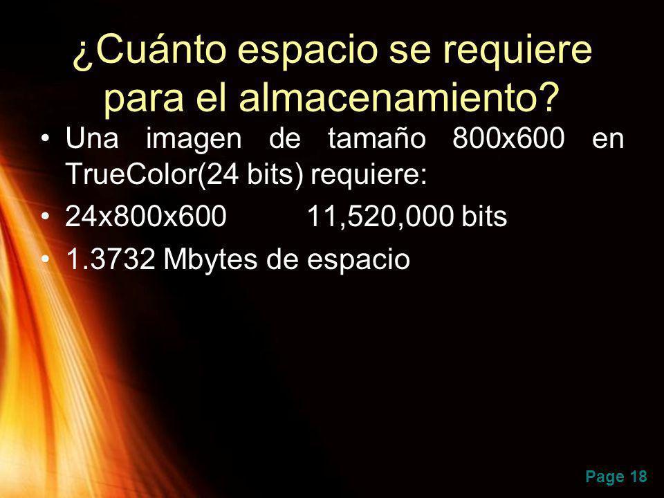 Page 18 ¿Cuánto espacio se requiere para el almacenamiento? Una imagen de tamaño 800x600 en TrueColor(24 bits) requiere: 24x800x600 11,520,000 bits 1.