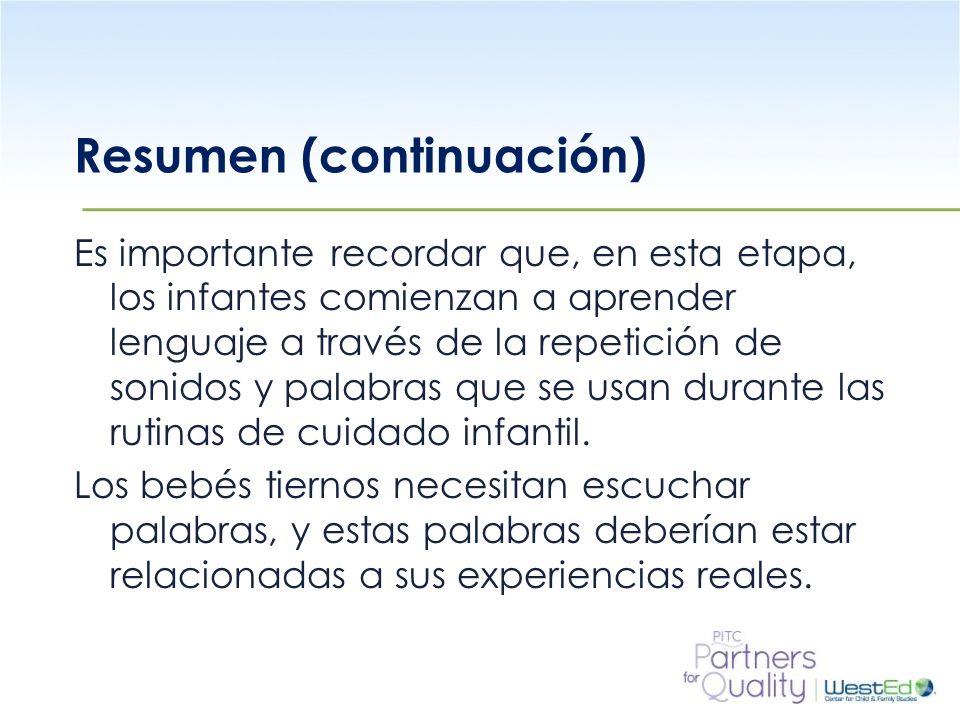 WestEd.org Resumen (continuación) Es importante recordar que, en esta etapa, los infantes comienzan a aprender lenguaje a través de la repetición de s