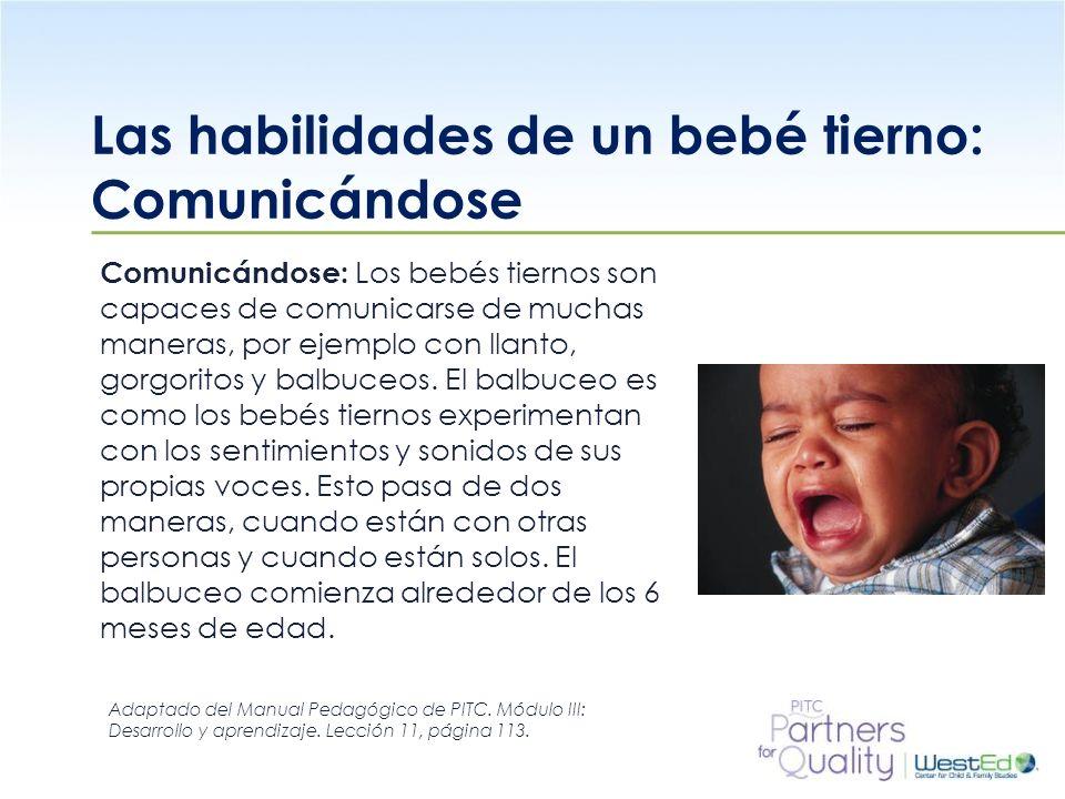 WestEd.org Las habilidades de un bebé tierno: Comunicándose Comunicándose: Los bebés tiernos son capaces de comunicarse de muchas maneras, por ejemplo