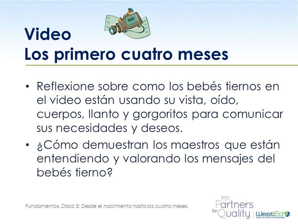 WestEd.org Video Los primero cuatro meses Reflexione sobre como los bebés tiernos en el video están usando su vista, oído, cuerpos, llanto y gorgorito