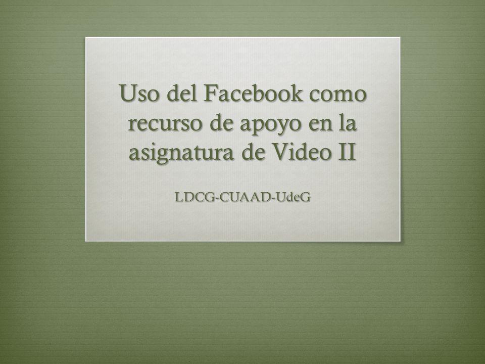 Uso del Facebook como recurso de apoyo en la asignatura de Video II LDCG-CUAAD-UdeG