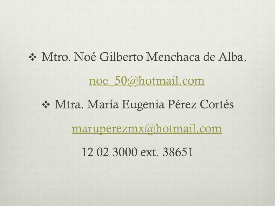Mtro. Noé Gilberto Menchaca de Alba. noe_50@hotmail.comnoe_50@hotmail.com Mtra.
