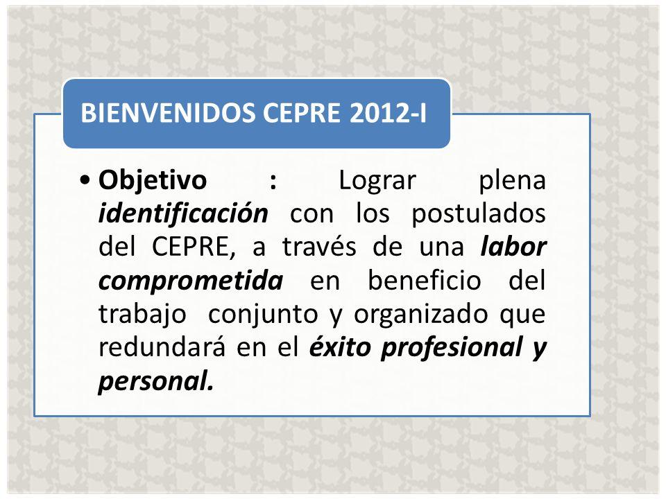 Objetivo : Lograr plena identificación con los postulados del CEPRE, a través de una labor comprometida en beneficio del trabajo conjunto y organizado