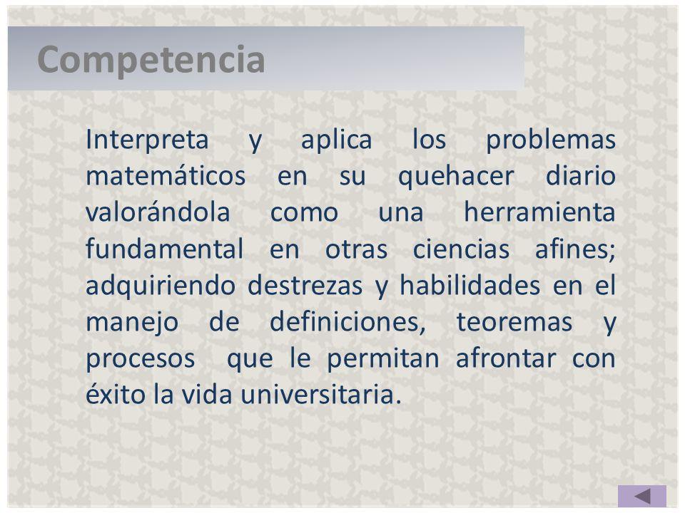 Competencia Interpreta y aplica los problemas matemáticos en su quehacer diario valorándola como una herramienta fundamental en otras ciencias afines;