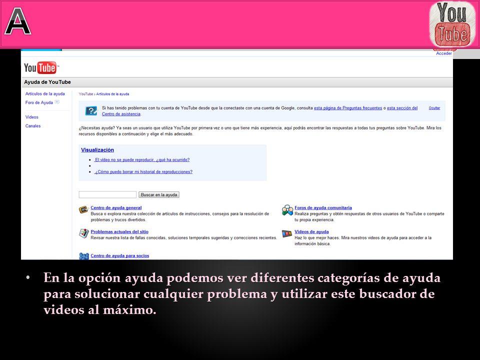 En la opción ayuda podemos ver diferentes categorías de ayuda para solucionar cualquier problema y utilizar este buscador de videos al máximo. En la o