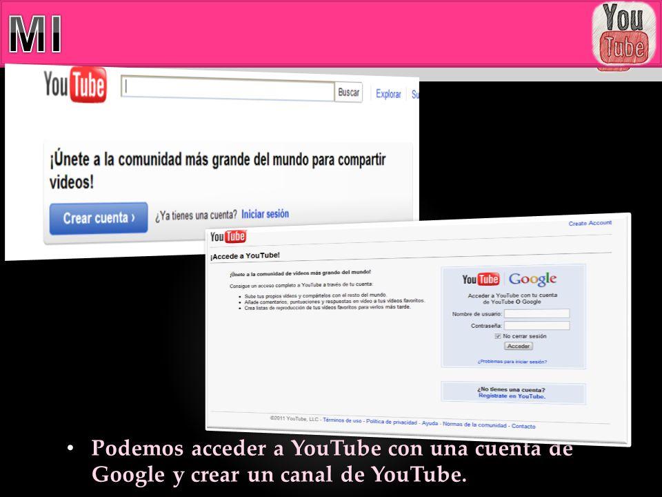 Podemos acceder a YouTube con una cuenta de Google y crear un canal de YouTube. Podemos acceder a YouTube con una cuenta de Google y crear un canal de