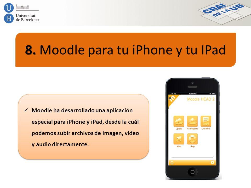 8. 8. Moodle para tu iPhone y tu IPad Moodle ha desarrollado una aplicación especial para iPhone y iPad, desde la cuál podemos subir archivos de image