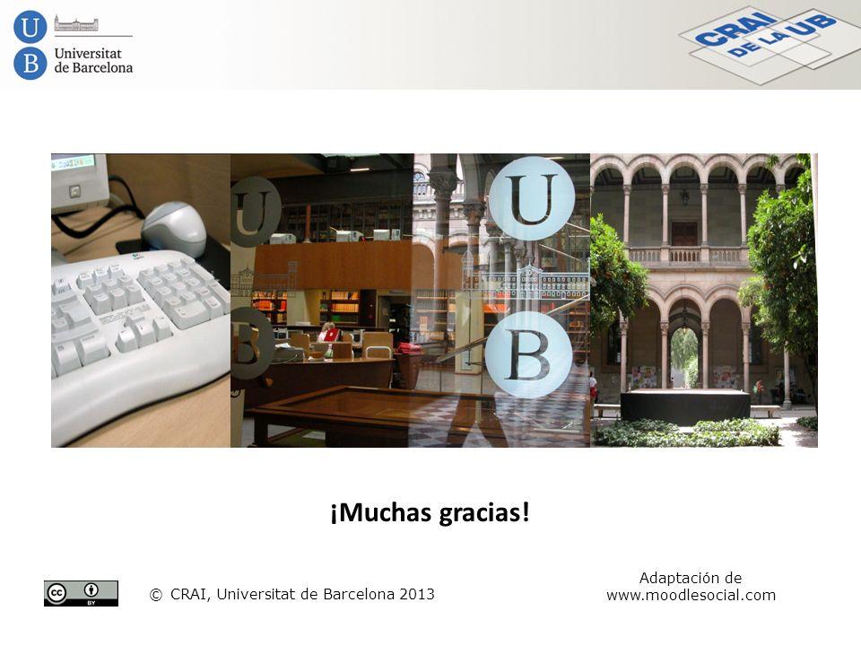 ¡Muchas gracias! © CRAI, Universitat de Barcelona 2013 Adaptación de www.moodlesocial.com