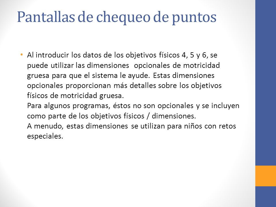 Pantallas de chequeo de puntos Al introducir los datos de los objetivos físicos 4, 5 y 6, se puede utilizar las dimensiones opcionales de motricidad gruesa para que el sistema le ayude.