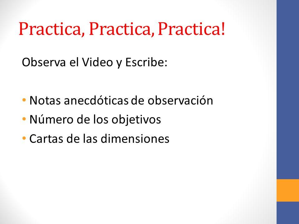 Practica, Practica, Practica! Observa el Video y Escribe: Notas anecdóticas de observación Número de los objetivos Cartas de las dimensiones