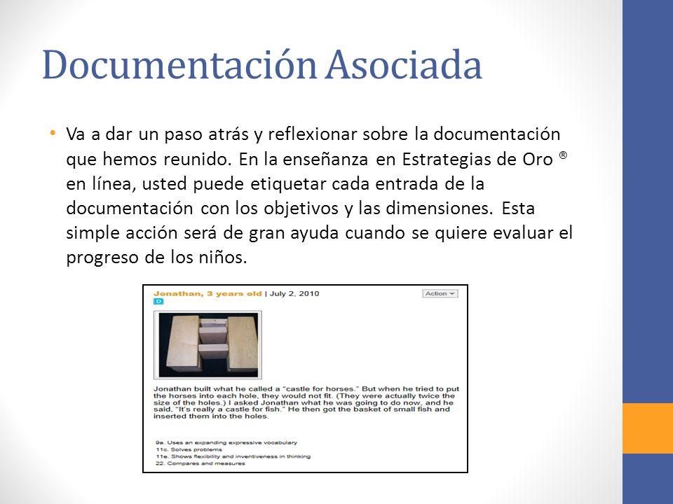 Documentación Asociada Va a dar un paso atrás y reflexionar sobre la documentación que hemos reunido. En la enseñanza en Estrategias de Oro ® en línea