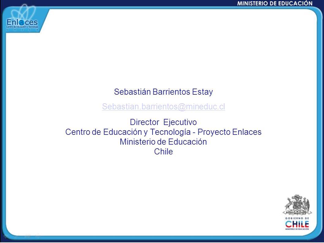Sebastián Barrientos Estay Sebastian.barrientos@mineduc.cl Director Ejecutivo Centro de Educación y Tecnología - Proyecto Enlaces Ministerio de Educac