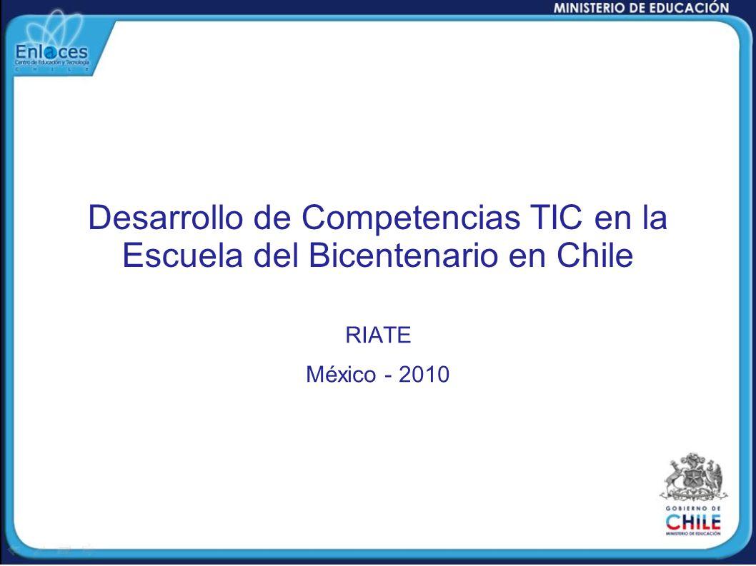 Desarrollo de Competencias TIC en la Escuela del Bicentenario en Chile RIATE México - 2010