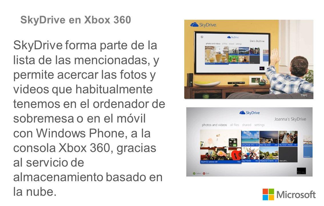 SkyDrive en Xbox 360 SkyDrive forma parte de la lista de las mencionadas, y permite acercar las fotos y videos que habitualmente tenemos en el ordenador de sobremesa o en el móvil con Windows Phone, a la consola Xbox 360, gracias al servicio de almacenamiento basado en la nube.
