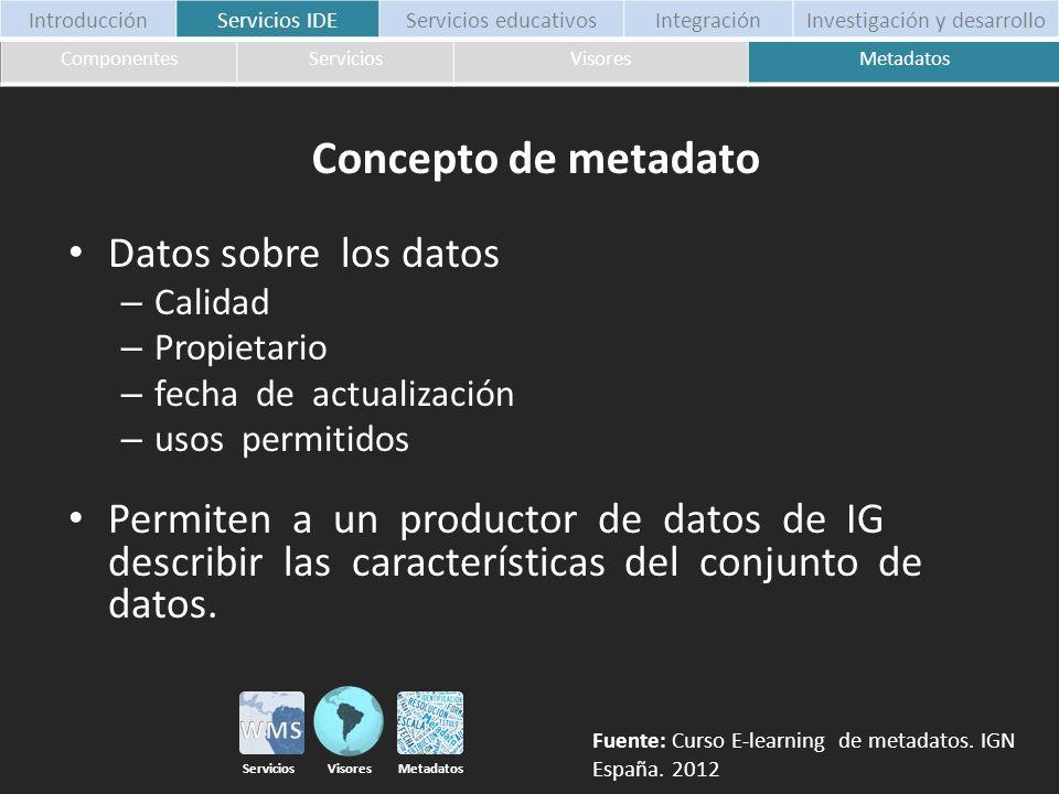 Datos sobre los datos – Calidad – Propietario – fecha de actualización – usos permitidos Permiten a un productor de datos de IG describir las caracter