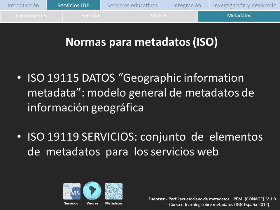 ISO 19115 DATOS Geographic information metadata: modelo general de metadatos de información geográfica ISO 19119 SERVICIOS: conjunto de elementos de m