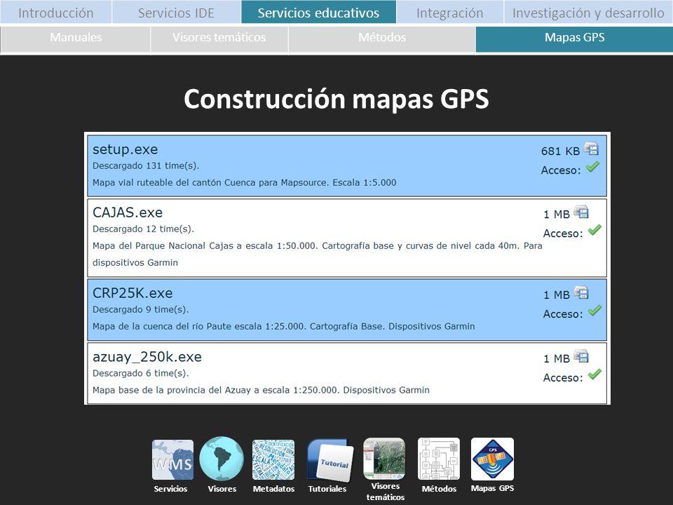 Construcción mapas GPS ManualesVisores temáticosMétodosMapas GPS Métodos Tutoriales Servicios Visores Metadatos IntroducciónServicios IDEServicios edu