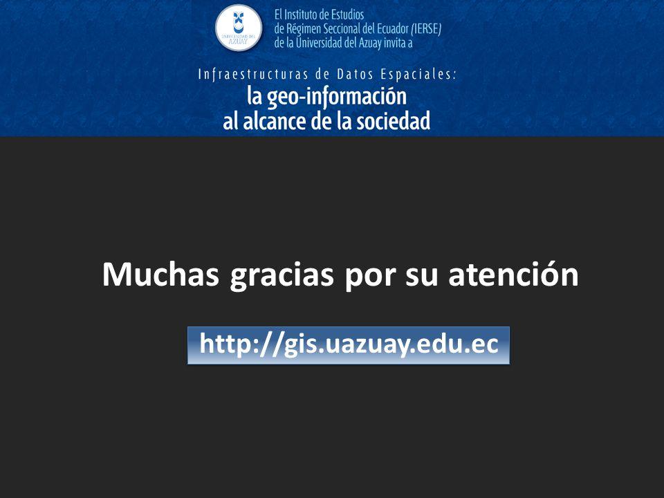 Muchas gracias por su atención http://gis.uazuay.edu.ec