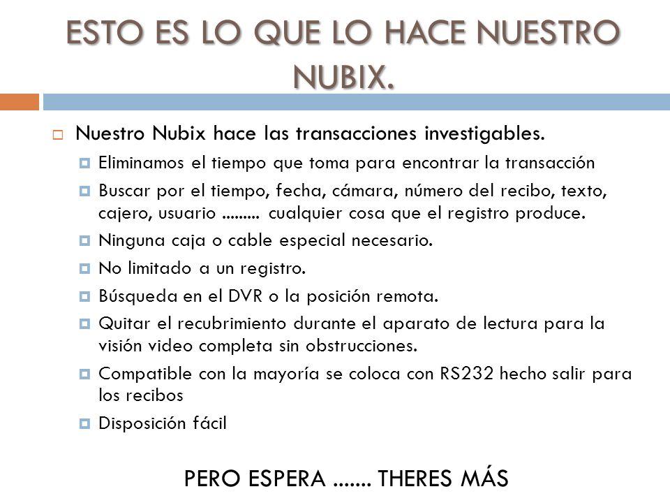 ESTO ES LO QUE LO HACE NUESTRO NUBIX. Nuestro Nubix hace las transacciones investigables. Eliminamos el tiempo que toma para encontrar la transacción