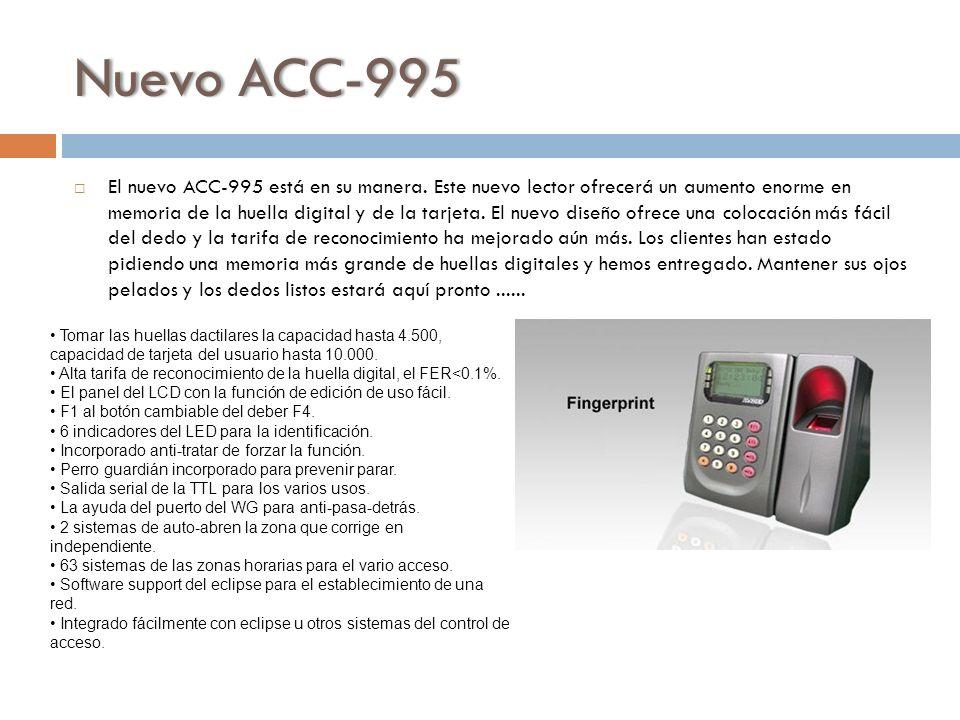 Nuevo ACC-995Nuevo ACC-995 El nuevo ACC-995 está en su manera. Este nuevo lector ofrecerá un aumento enorme en memoria de la huella digital y de la ta