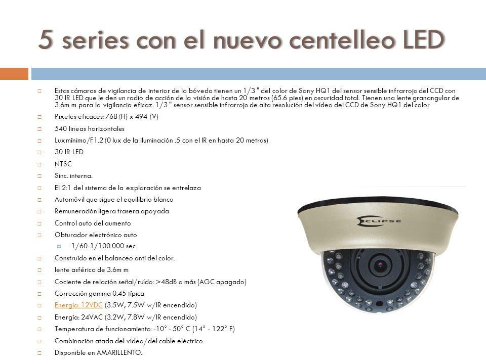 5 series con el nuevo centelleo LED5 series con el nuevo centelleo LED Estas cámaras de vigilancia de interior de la bóveda tienen un 1/3 del color de Sony HQ1 del sensor sensible infrarrojo del CCD con 30 IR LED que le den un radio de acción de la visión de hasta 20 metros (65.6 pies) en oscuridad total.