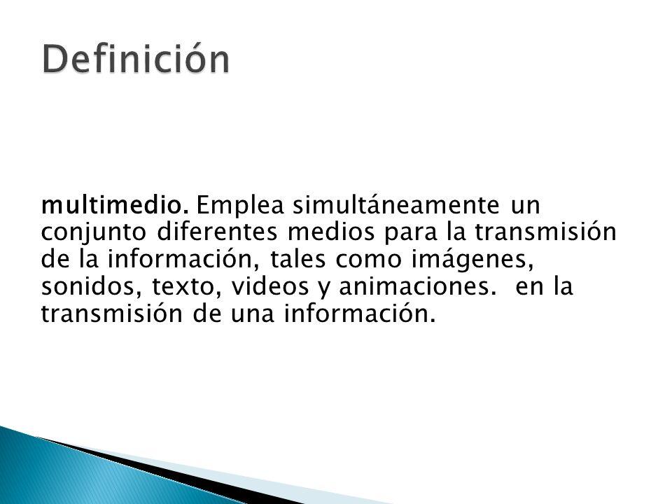 multimedio. Emplea simultáneamente un conjunto diferentes medios para la transmisión de la información, tales como imágenes, sonidos, texto, videos y