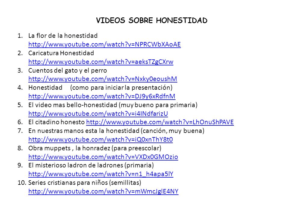 VIDEOS SOBRE HONESTIDAD 1.La flor de la honestidad http://www.youtube.com/watch?v=NPRCWbXAoAE http://www.youtube.com/watch?v=NPRCWbXAoAE 2.Caricatura