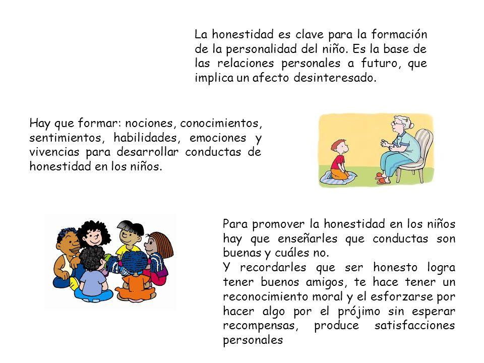 Hay que formar: nociones, conocimientos, sentimientos, habilidades, emociones y vivencias para desarrollar conductas de honestidad en los niños. Para
