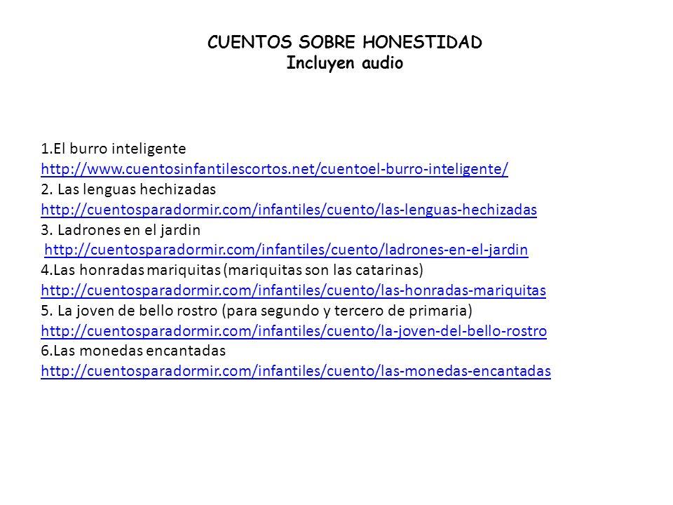 CUENTOS SOBRE HONESTIDAD Incluyen audio 1.El burro inteligente http://www.cuentosinfantilescortos.net/cuentoel-burro-inteligente/ 2. Las lenguas hechi