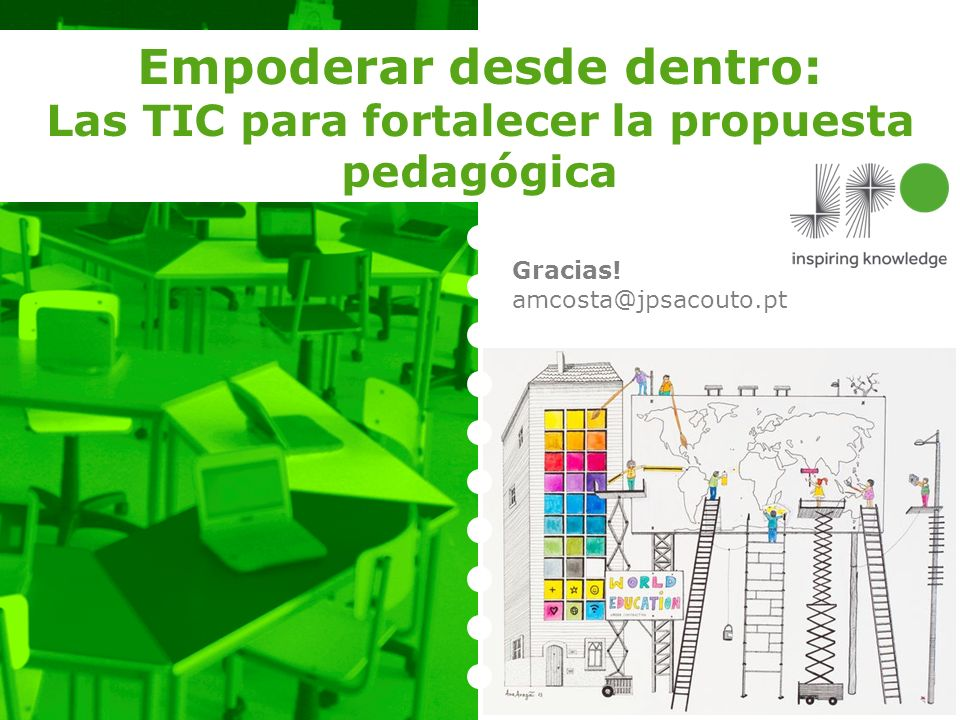 Empoderar desde dentro: Las TIC para fortalecer la propuesta pedagógica Gracias! amcosta@jpsacouto.pt