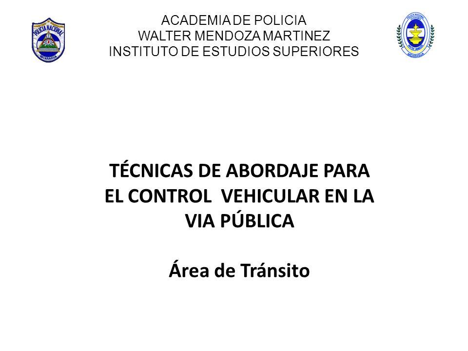 ACADEMIA DE POLICIA WALTER MENDOZA MARTINEZ INSTITUTO DE ESTUDIOS SUPERIORES TÉCNICAS DE ABORDAJE PARA EL CONTROL VEHICULAR EN LA VIA PÚBLICA Área de