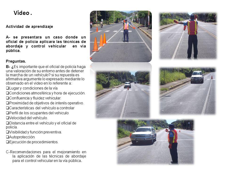 Video. Actividad de aprendizaje A- se presentara un caso donde un oficial de policía aplicara las técnicas de abordaje y control vehicular en vía públ