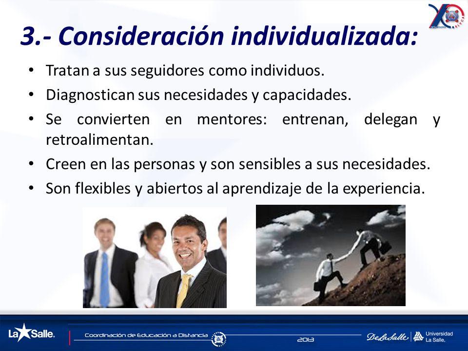 3.- Consideración individualizada: Tratan a sus seguidores como individuos. Diagnostican sus necesidades y capacidades. Se convierten en mentores: ent